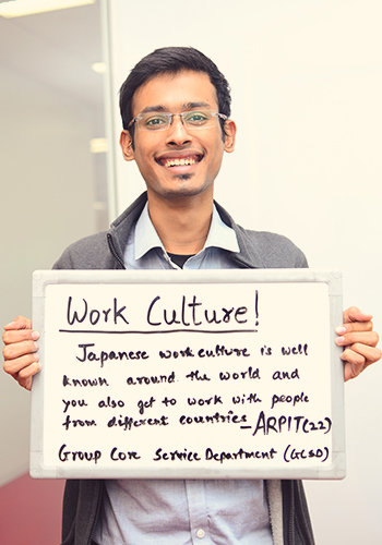 Work Culture!/Japanese work culture is well known around the world and you also get to work with people from different countries ARPIT 22 Group Core Service Department(GCSD)